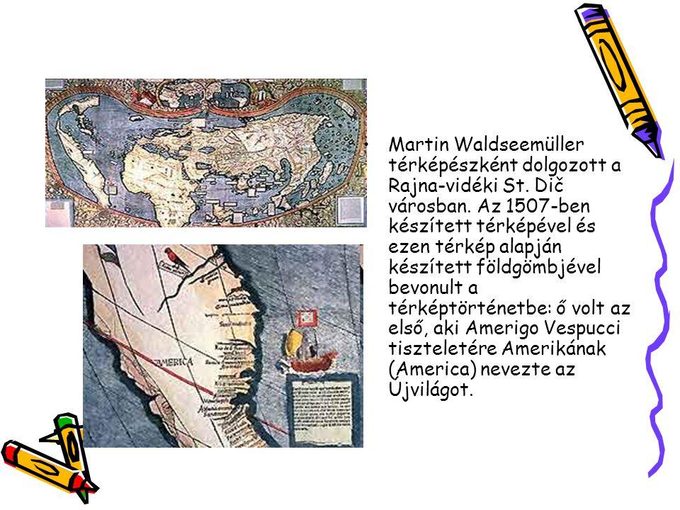 Martin Waldseemüller térképészként dolgozott a Rajna-vidéki St. Dič városban. Az 1507-ben készített térképével és ezen térkép alapján készített földgö