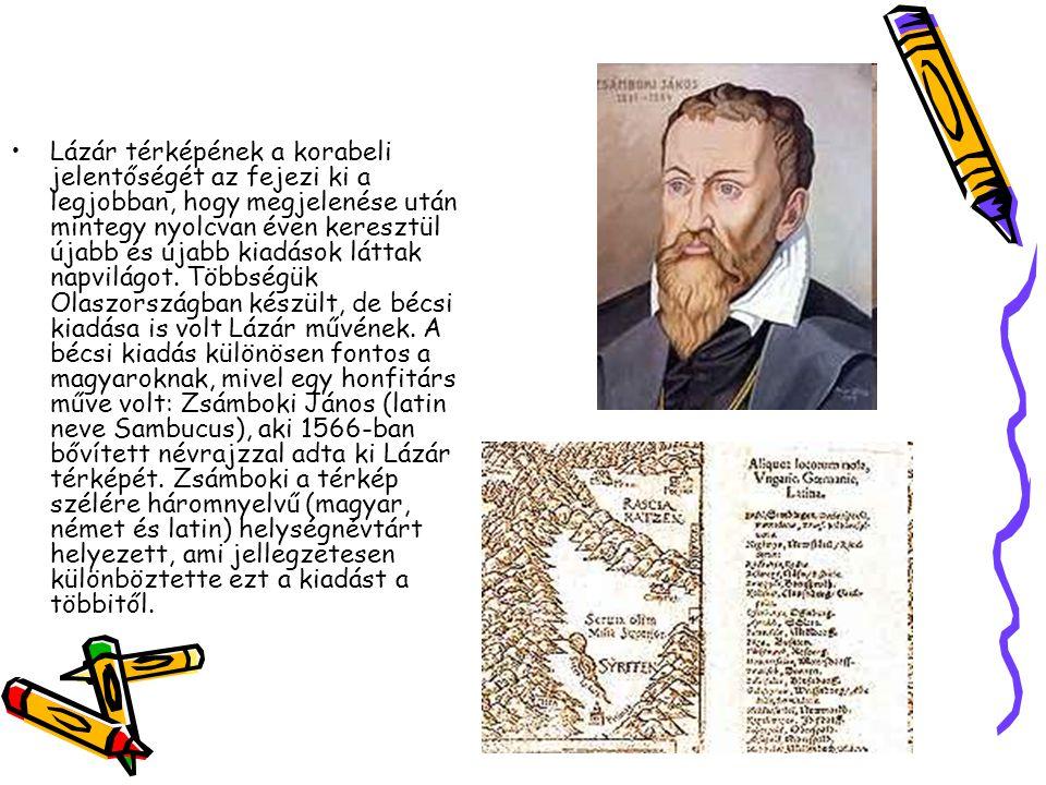 Lázár térképének a korabeli jelentőségét az fejezi ki a legjobban, hogy megjelenése után mintegy nyolcvan éven keresztül újabb és újabb kiadások látta