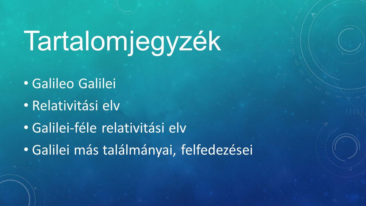 Tartalomjegyzék Galileo Galilei Relativitási elv Galilei-féle relativitási elv Galilei más találmányai, felfedezései