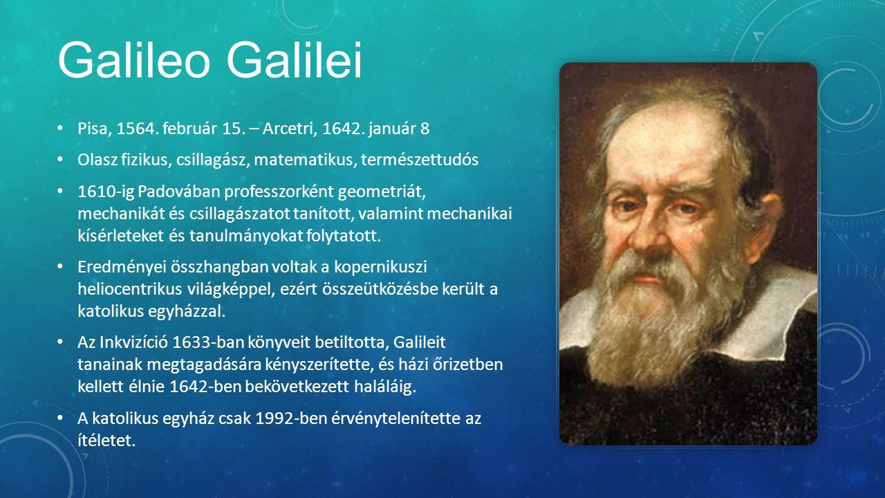 Galileo Galilei Pisa, 1564. február 15. – Arcetri, 1642. január 8 Olasz fizikus, csillagász, matematikus, természettudós 1610-ig Padovában professzork