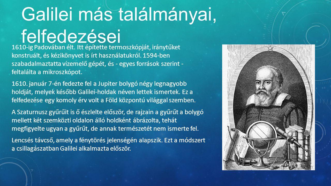Galilei más találmányai, felfedezései 1610-ig Padovában élt. Itt építette termoszkópját, iránytűket konstruált, és kézikönyvet is írt használatukról.