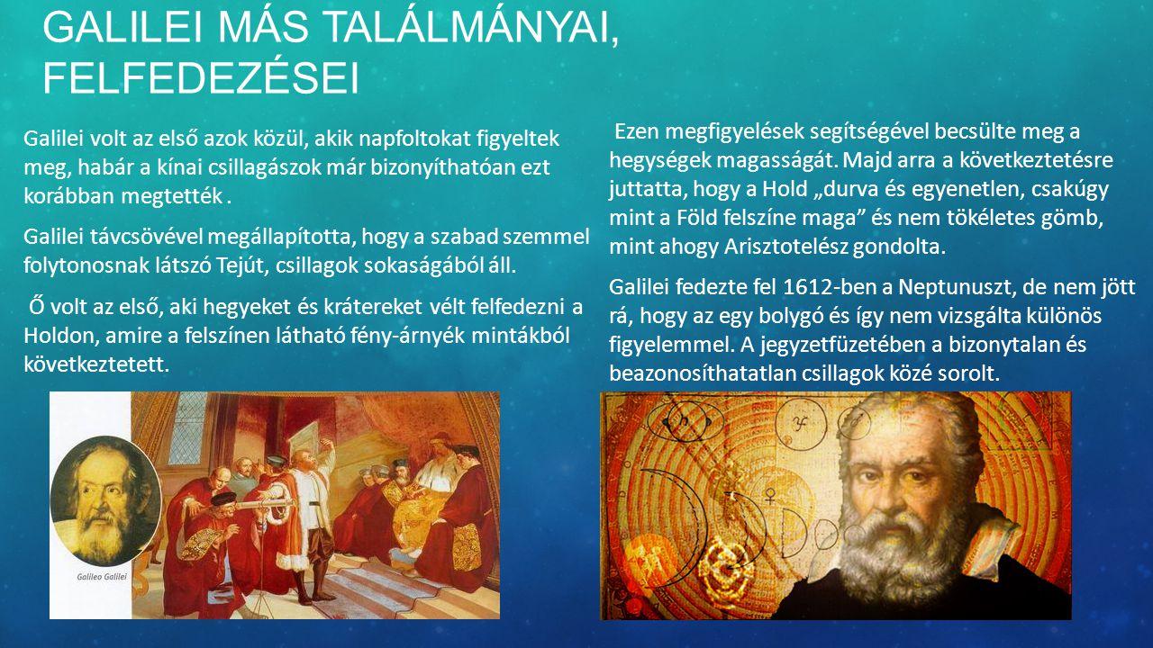 GALILEI MÁS TALÁLMÁNYAI, FELFEDEZÉSEI Galilei volt az első azok közül, akik napfoltokat figyeltek meg, habár a kínai csillagászok már bizonyíthatóan ezt korábban megtették.