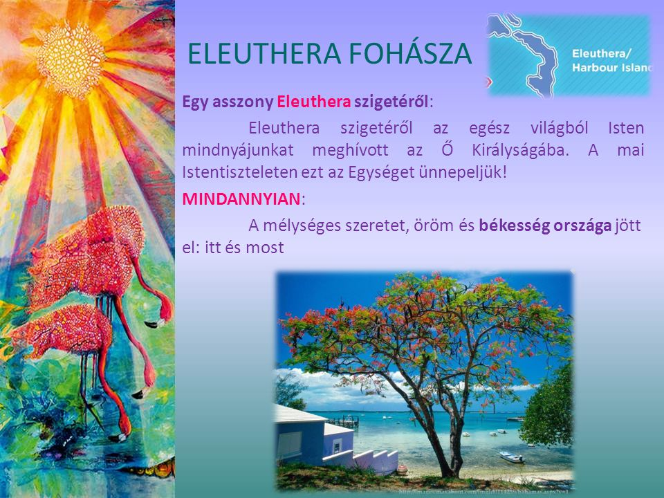 Egy asszony Eleuthera szigetéről: Eleuthera szigetéről az egész világból Isten mindnyájunkat meghívott az Ő Királyságába. A mai Istentiszteleten ezt a