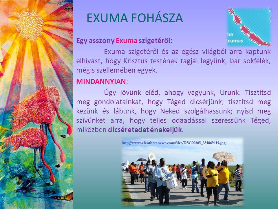 Egy asszony Exuma szigetéről: Exuma szigetéről és az egész világból arra kaptunk elhívást, hogy Krisztus testének tagjai legyünk, bár sokfélék, mégis szellemében egyek.