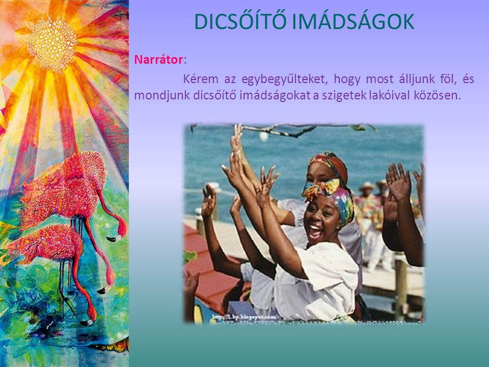 Narrátor: Kérem az egybegyűlteket, hogy most álljunk föl, és mondjunk dicsőítő imádságokat a szigetek lakóival közösen. DICSŐÍTŐ IMÁDSÁGOK