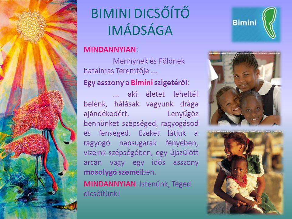 BIMINI DICSŐÍTŐ IMÁDSÁGA MINDANNYIAN: Mennynek és Földnek hatalmas Teremtője... Egy asszony a Bimini szigetéről:... aki életet leheltél belénk, hálása