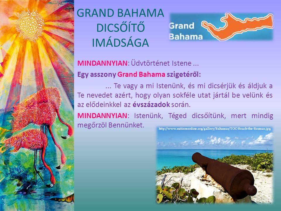MINDANNYIAN: Üdvtörténet Istene... Egy asszony Grand Bahama szigetéről:... Te vagy a mi Istenünk, és mi dicsérjük és áldjuk a Te nevedet azért, hogy o