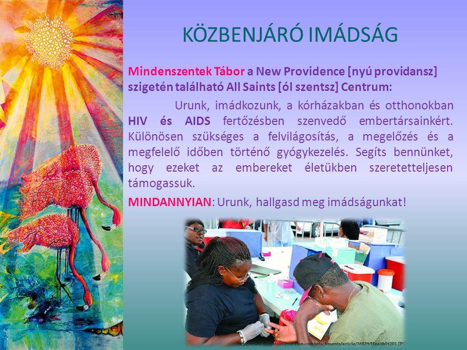 Mindenszentek Tábor a New Providence [nyú providansz] szigetén található All Saints [ól szentsz] Centrum: Urunk, imádkozunk, a kórházakban és otthonokban HIV és AIDS fertőzésben szenvedő embertársainkért.