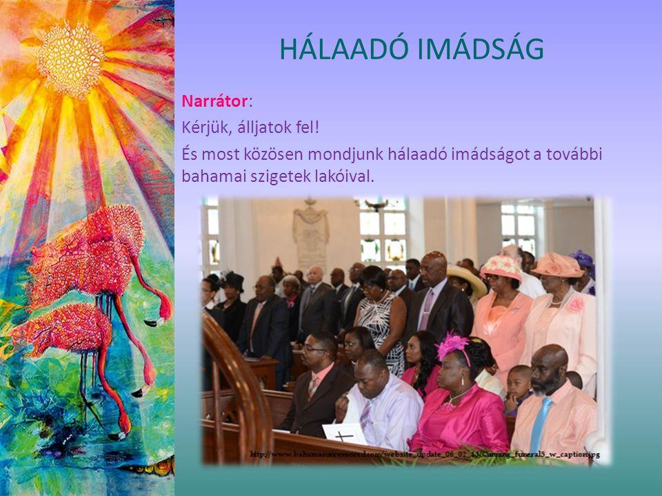 Narrátor: Kérjük, álljatok fel! És most közösen mondjunk hálaadó imádságot a további bahamai szigetek lakóival. HÁLAADÓ IMÁDSÁG