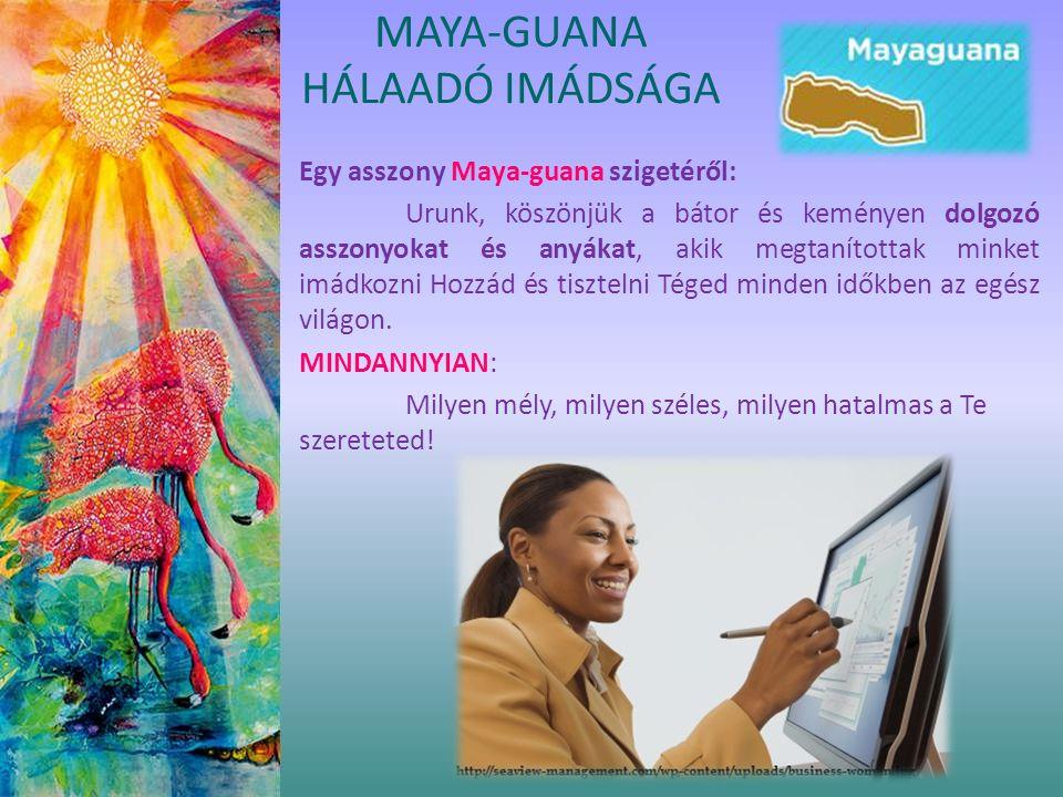Egy asszony Maya-guana szigetéről: Urunk, köszönjük a bátor és keményen dolgozó asszonyokat és anyákat, akik megtanítottak minket imádkozni Hozzád és tisztelni Téged minden időkben az egész világon.