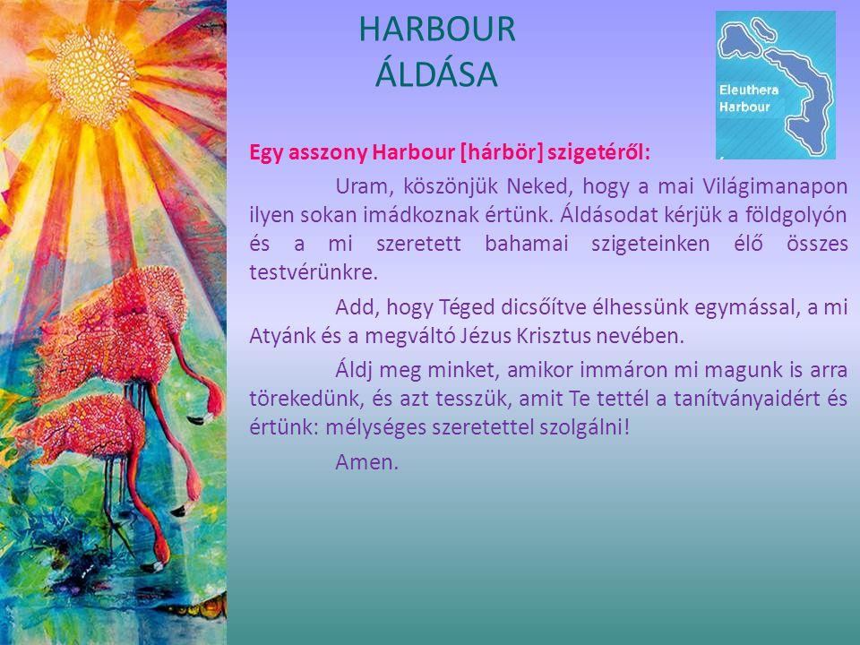 Egy asszony Harbour [hárbör] szigetéről: Uram, köszönjük Neked, hogy a mai Világimanapon ilyen sokan imádkoznak értünk. Áldásodat kérjük a földgolyón