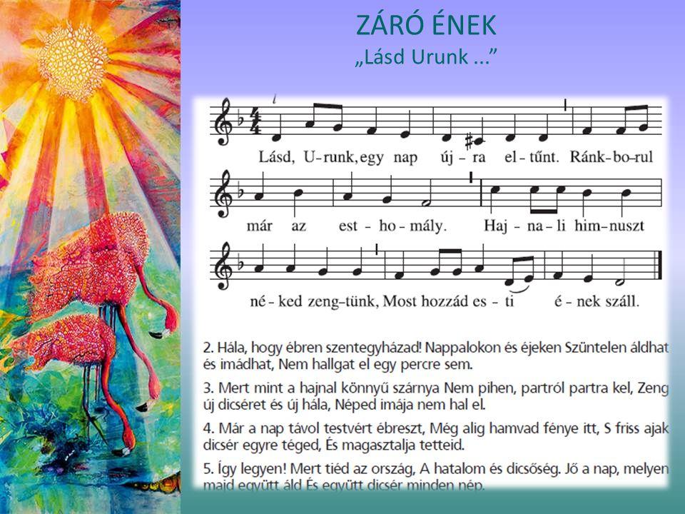 """ZÁRÓ ÉNEK """"Lásd Urunk..."""""""