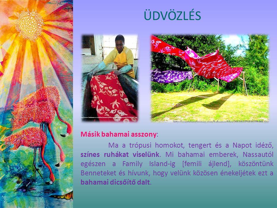 ÜDVÖZLÉS Másik bahamai asszony: Ma a trópusi homokot, tengert és a Napot idéző, színes ruhákat viselünk.