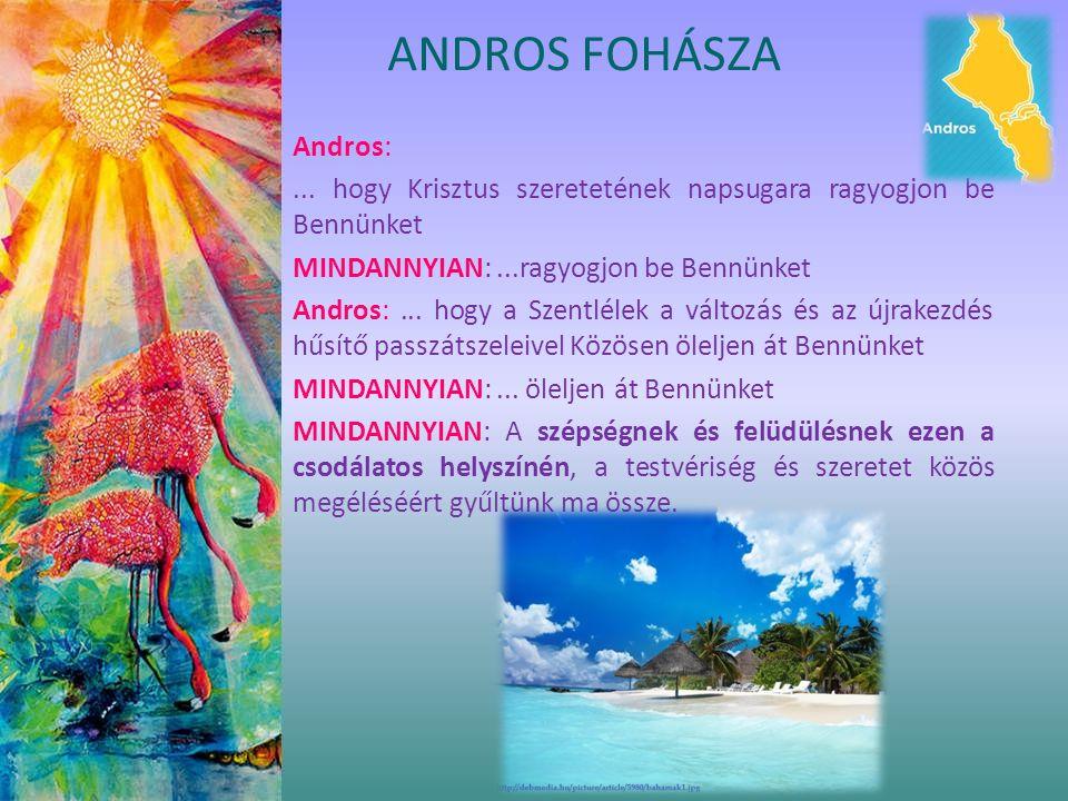 ANDROS FOHÁSZA Andros:... hogy Krisztus szeretetének napsugara ragyogjon be Bennünket MINDANNYIAN:...ragyogjon be Bennünket Andros:... hogy a Szentlél