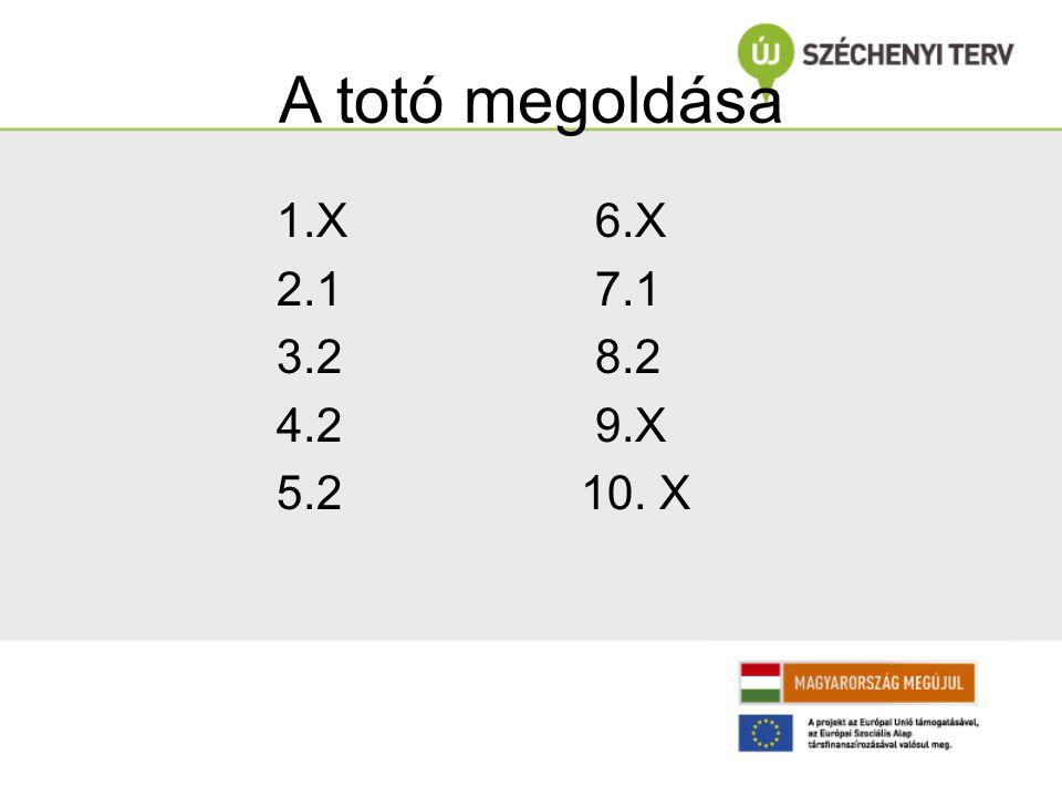A totó megoldása 1.X6.X 2.17.1 3.28.2 4.29.X 5.2 10. X
