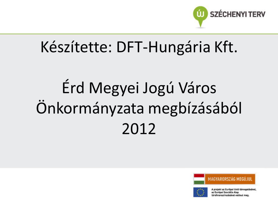 Készítette: DFT-Hungária Kft. Érd Megyei Jogú Város Önkormányzata megbízásából 2012
