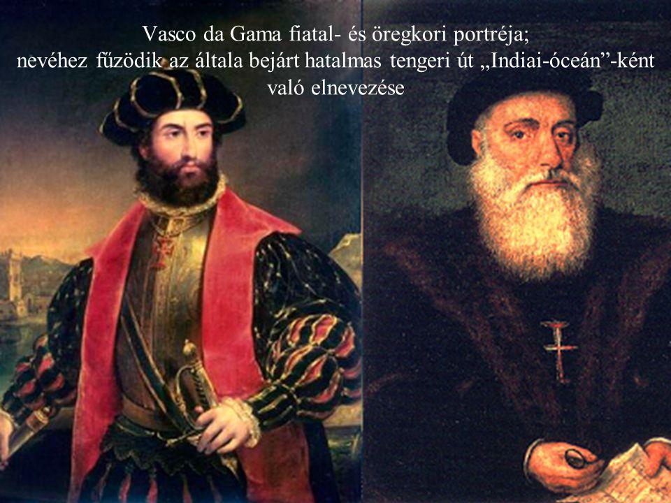 Aki végül megtalálta az Indiába vezető tengeri utat: Vasco da Gama (1460-1524) portugál fregattkapitány és felfedező Ifjúkoráról keveset tudni, a kor