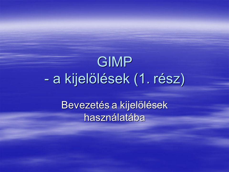 GIMP - a kijelölések (1. rész) Bevezetés a kijelölések használatába