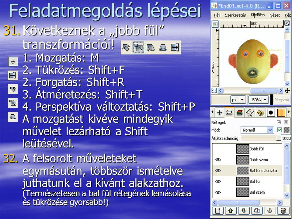 """17 Feladatmegoldás lépései 31.Következnek a """"jobb fül"""" transzformációi! 1. Mozgatás: M 2. Tükrözés: Shift+F 2. Forgatás: Shift+R 3. Átméretezés: Shift"""