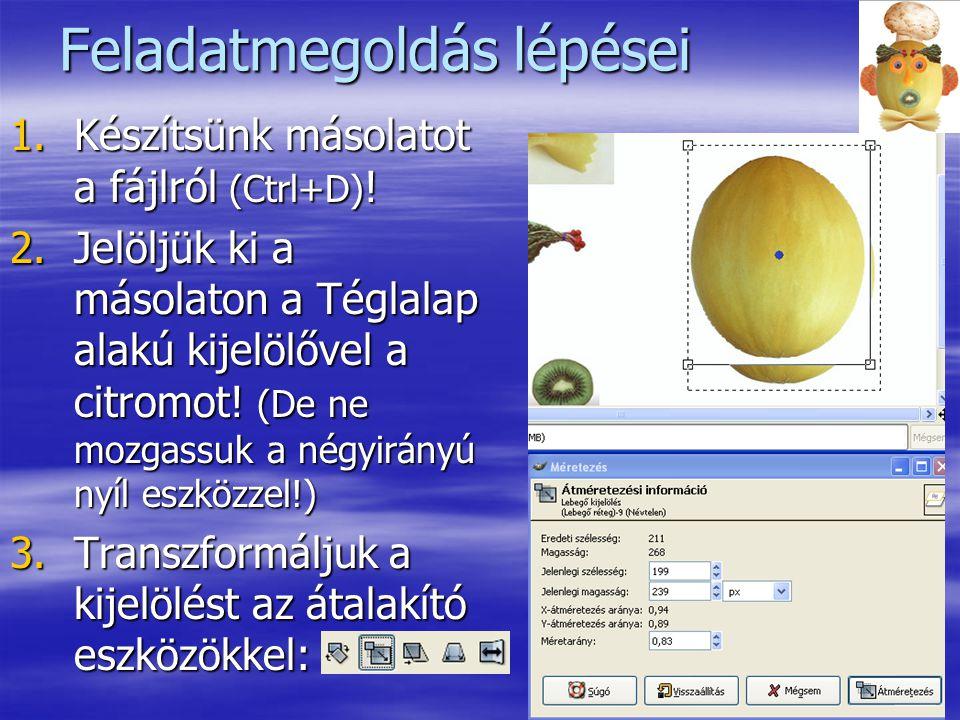 3 Feladatmegoldás lépései 1.Készítsünk másolatot a fájlról (Ctrl+D) ! 2.Jelöljük ki a másolaton a Téglalap alakú kijelölővel a citromot! (De ne mozgas