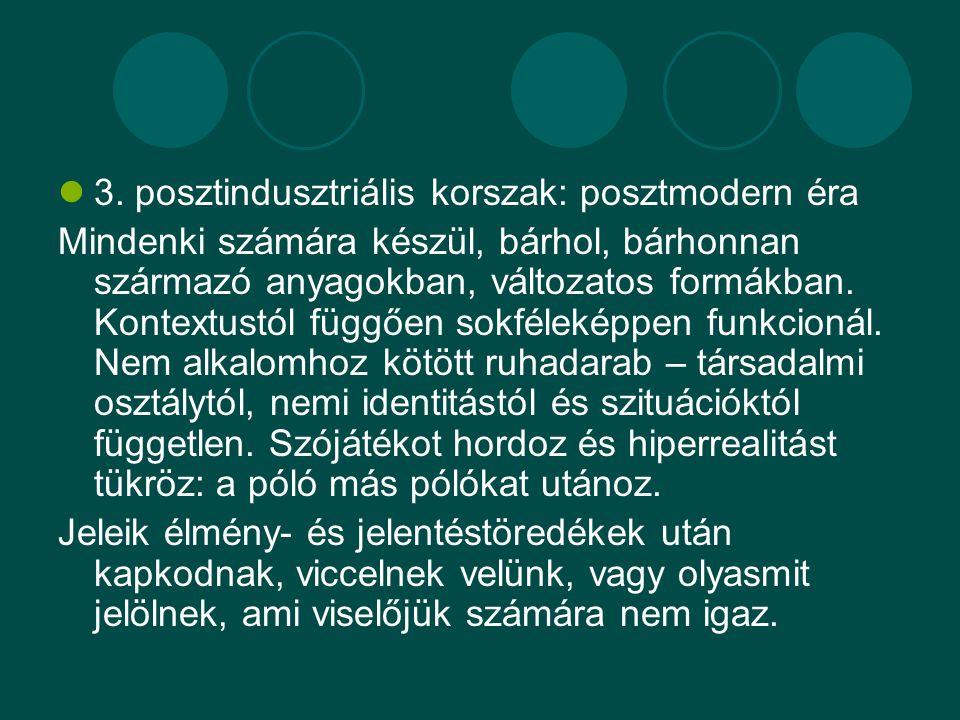 3. posztindusztriális korszak: posztmodern éra Mindenki számára készül, bárhol, bárhonnan származó anyagokban, változatos formákban. Kontextustól függ