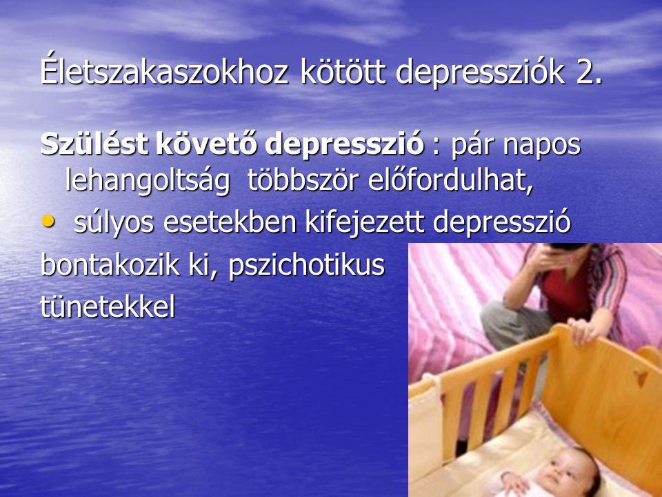 Életszakaszokhoz kötött depressziók 2.Életszakaszokhoz kötött depressziók 2.