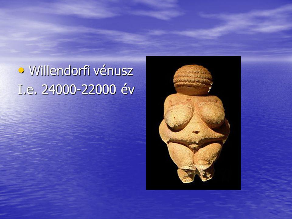 Willendorfi vénusz Willendorfi vénusz I.e. 24000-22000 év