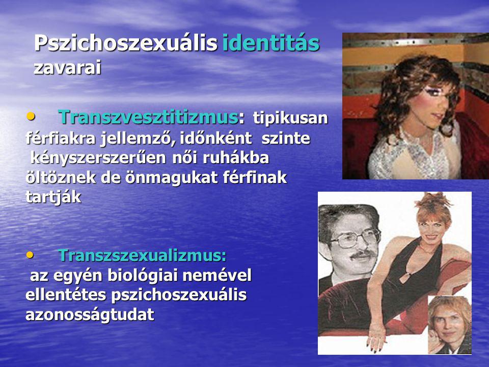 Pszichoszexuális identitás zavarai Transzvesztitizmus: tipikusan Transzvesztitizmus: tipikusan férfiakra jellemző, időnként szinte kényszerszerűen női ruhákba kényszerszerűen női ruhákba öltöznek de önmagukat férfinak tartják Transzszexualizmus: Transzszexualizmus: az egyén biológiai nemével az egyén biológiai nemével ellentétes pszichoszexuális azonosságtudat