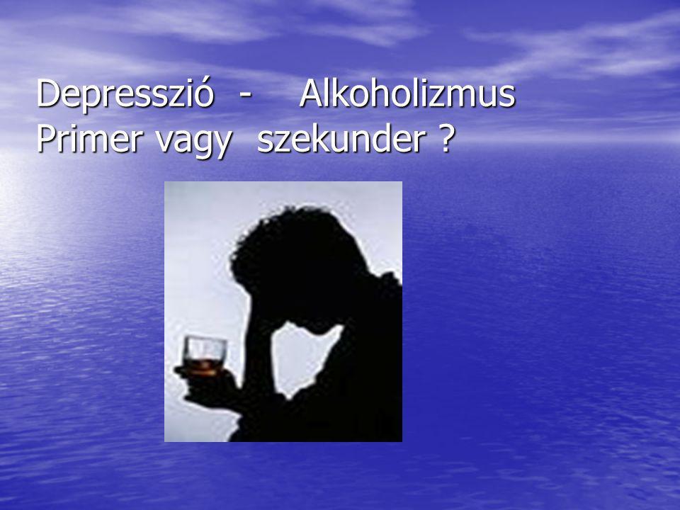 Depresszió - Alkoholizmus Primer vagy szekunder ?
