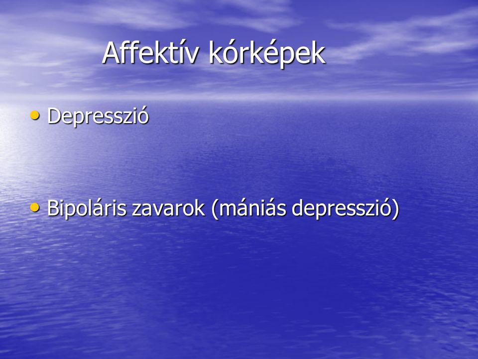 Affektív kórképek Affektív kórképek Depresszió Depresszió Bipoláris zavarok (mániás depresszió) Bipoláris zavarok (mániás depresszió)