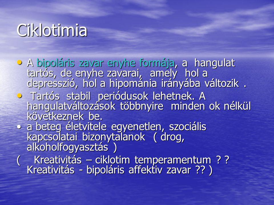 Ciklotimia A bipoláris zavar enyhe formája, a hangulat tartós, de enyhe zavarai, amely hol a depresszió, hol a hipománia irányába változik.