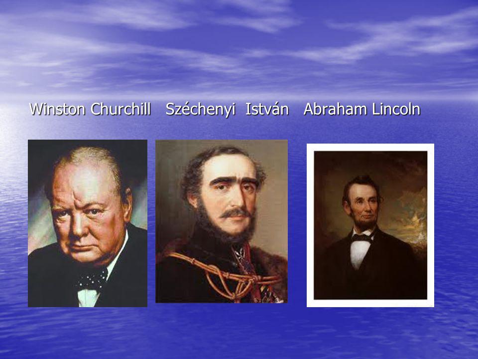 Winston Churchill Széchenyi István Abraham Lincoln