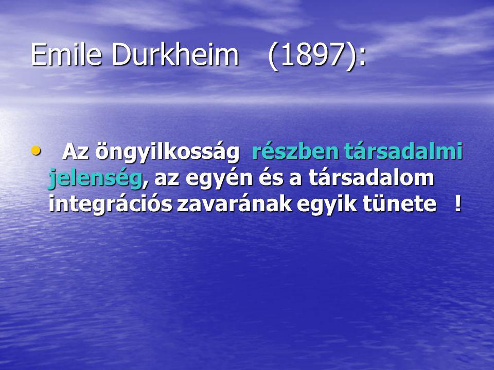 Emile Durkheim (1897): Az öngyilkosság részben társadalmi jelenség, az egyén és a társadalom integrációs zavarának egyik tünete .