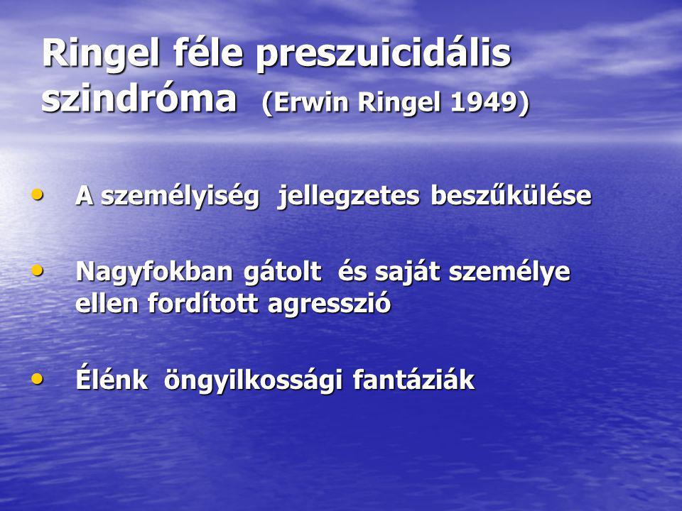 Ringel féle preszuicidális szindróma (Erwin Ringel 1949) A személyiség jellegzetes beszűkülése A személyiség jellegzetes beszűkülése Nagyfokban gátolt és saját személye ellen fordított agresszió Nagyfokban gátolt és saját személye ellen fordított agresszió Élénk öngyilkossági fantáziák Élénk öngyilkossági fantáziák