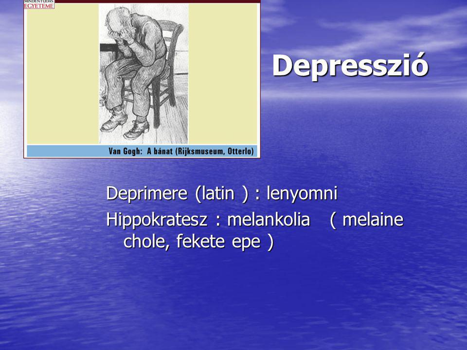 Depresszió Depresszió Deprimere (latin ) : lenyomni Hippokratesz : melankolia ( melaine chole, fekete epe )