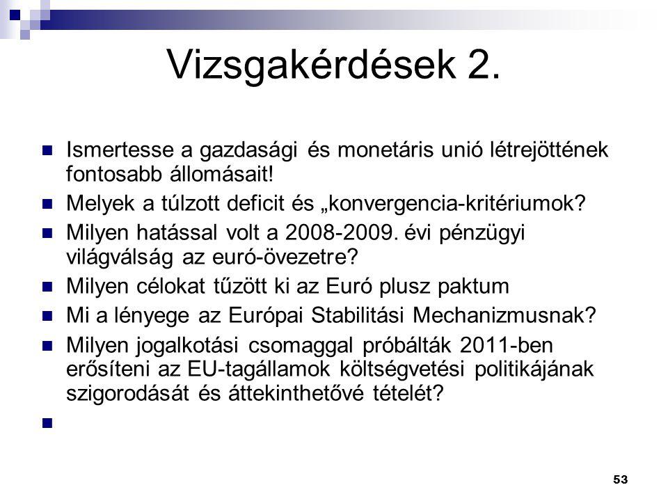 """53 Vizsgakérdések 2. Ismertesse a gazdasági és monetáris unió létrejöttének fontosabb állomásait! Melyek a túlzott deficit és """"konvergencia-kritériumo"""