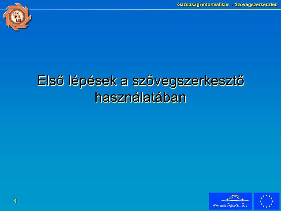 Gazdasági informatikus - Szövegszerkesztés 1 Első lépések a szövegszerkesztő használatában