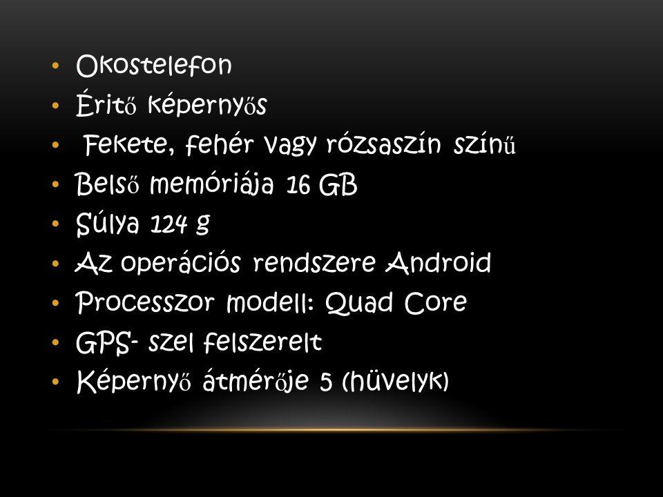 Okostelefon Érit ő képerny ő s Fekete, fehér vagy rózsaszín szín ű Bels ő memóriája 16 GB Súlya 124 g Az operációs rendszere Android Processzor modell