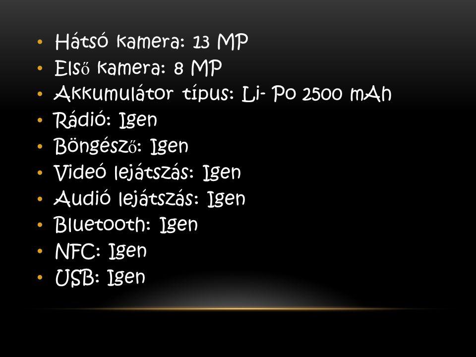 Hátsó kamera: 13 MP Els ő kamera: 8 MP Akkumulátor típus: Li- Po 2500 mAh Rádió: Igen Böngész ő : Igen Videó lejátszás: Igen Audió lejátszás: Igen Blu
