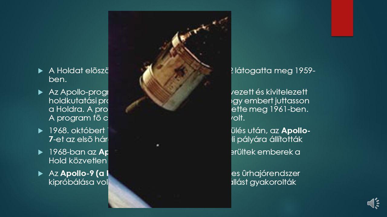 Ûrszondák  A világ elsõ sikeres ûrszondája a Luna-2 volt (Szovjetunió): 1959-ben jutott a Hold felszínére  A Voyager-2 1977 augusztus 20-án indult ú