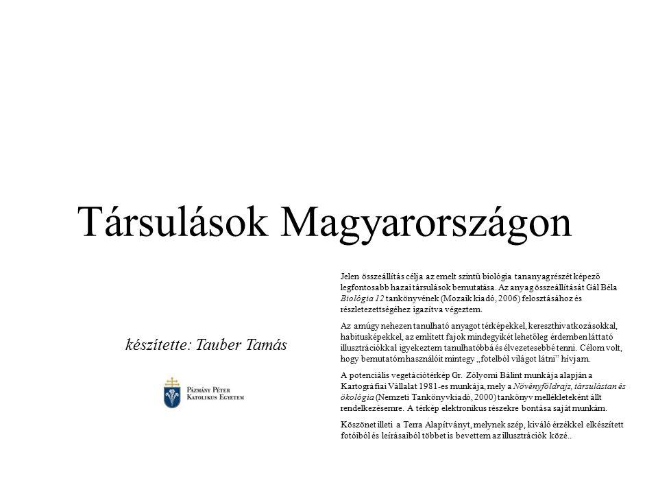 Társulások Magyarországon Jelen összeállítás célja az emelt szintű biológia tananyag részét képező legfontosabb hazai társulások bemutatása. Az anyag