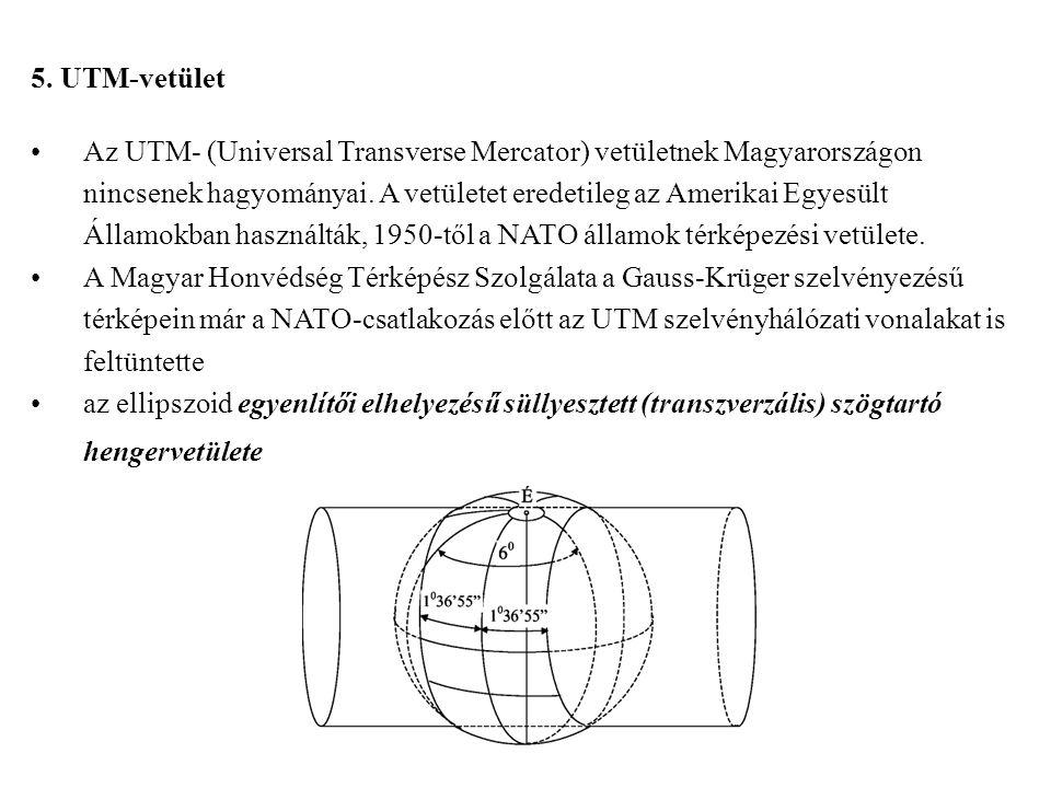5. UTM-vetület Az UTM- (Universal Transverse Mercator) vetületnek Magyarországon nincsenek hagyományai. A vetületet eredetileg az Amerikai Egyesült Ál