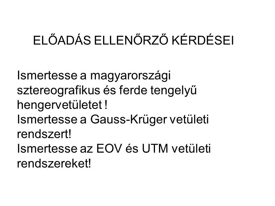 Ismertesse a magyarországi sztereografikus és ferde tengelyű hengervetületet ! Ismertesse a Gauss-Krüger vetületi rendszert! Ismertesse az EOV és UTM