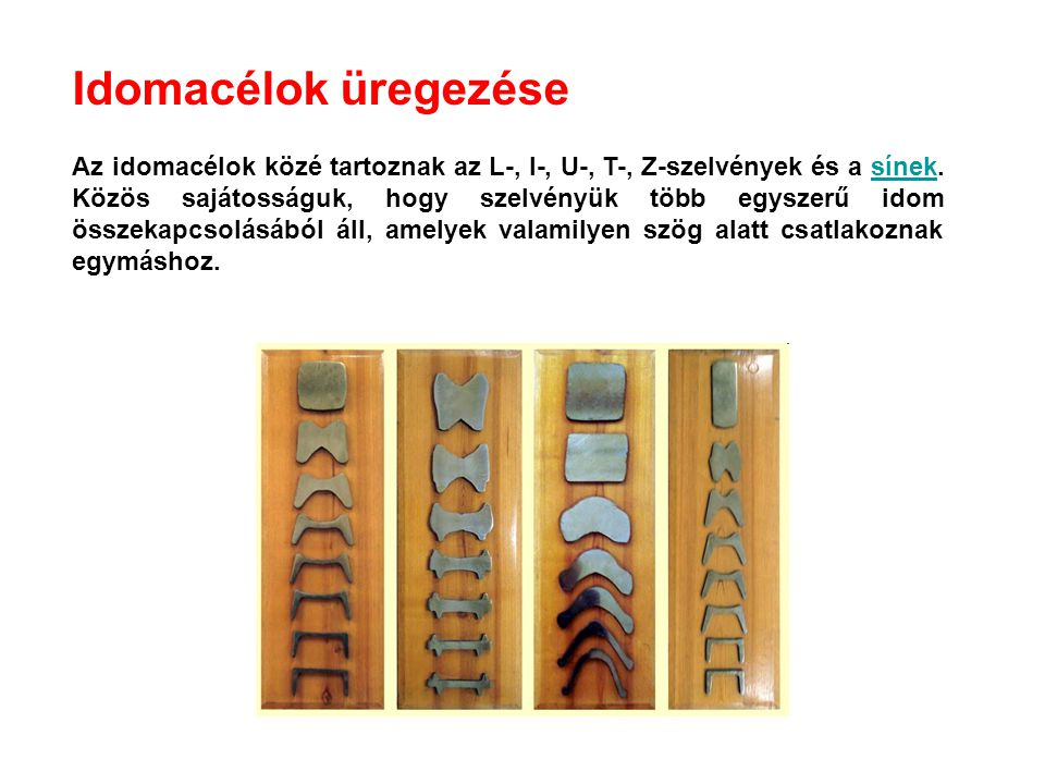 Idomacélok üregezése Az idomacélok közé tartoznak az L-, I-, U-, T-, Z-szelvények és a sínek.