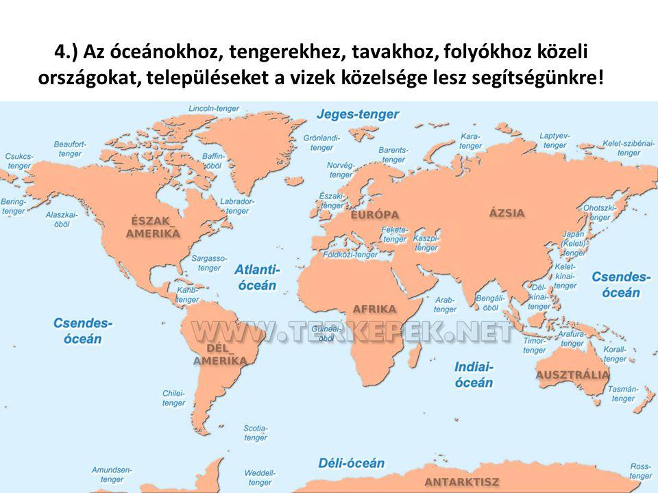 4.) Az óceánokhoz, tengerekhez, tavakhoz, folyókhoz közeli országokat, településeket a vizek közelsége lesz segítségünkre!