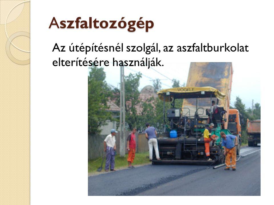 Aszfaltozógép Aszfaltozógép Az útépítésnél szolgál, az aszfaltburkolat elterítésére használják.