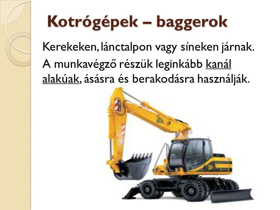 Kotrógépek – baggerok Kerekeken, lánctalpon vagy síneken járnak. A munkavégző részük leginkább kanál alakúak, ásásra és berakodásra használják.