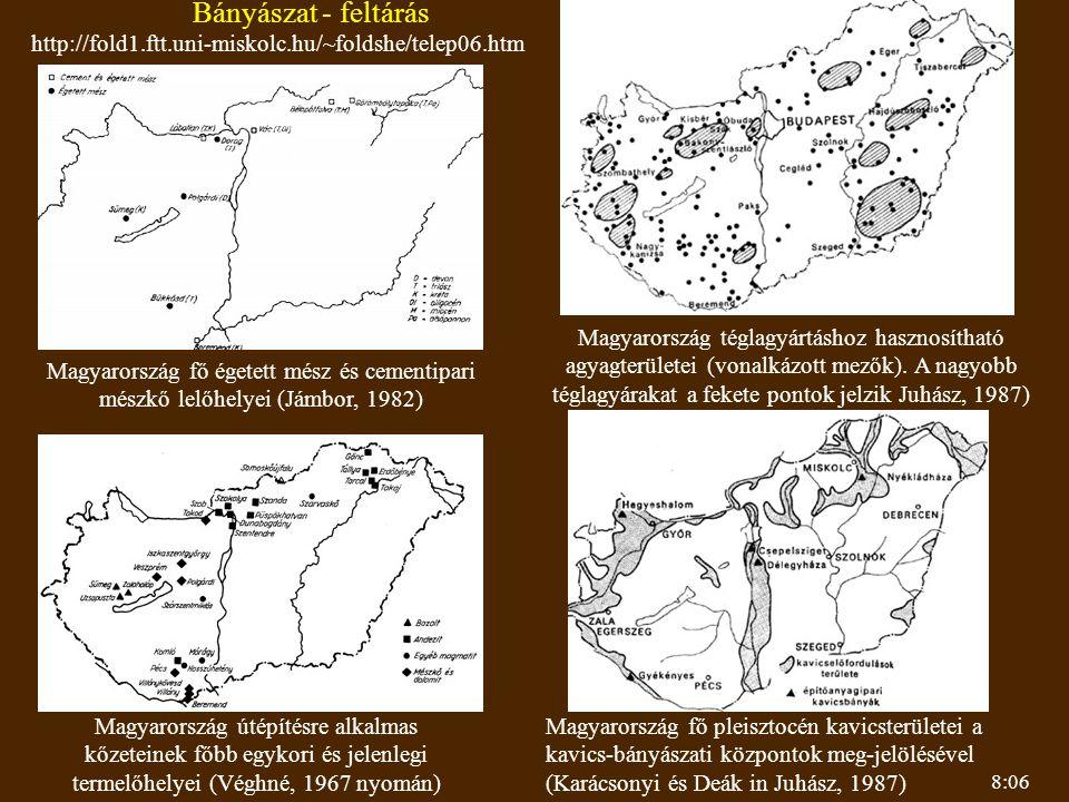 8:06 Bányászat - feltárás Magyarország fő égetett mész és cementipari mészkő lelőhelyei (Jámbor, 1982) Magyarország téglagyártáshoz hasznosítható agyagterületei (vonalkázott mezők).