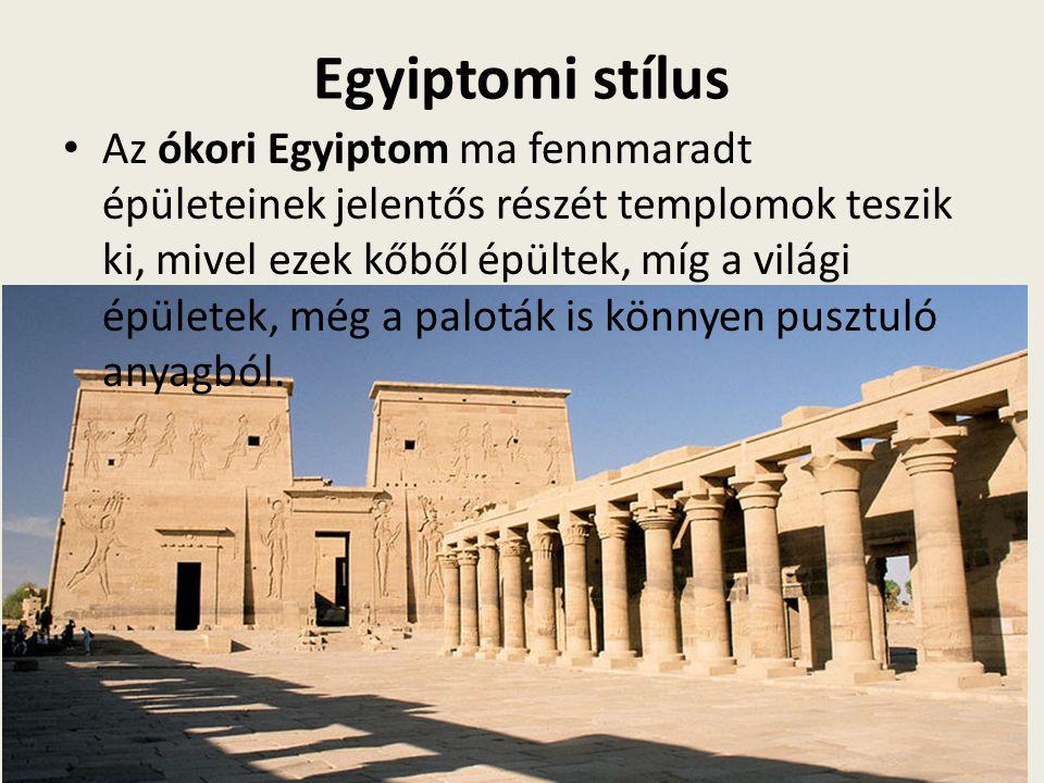 Egyiptomi stílus Az ókori Egyiptom ma fennmaradt épületeinek jelentős részét templomok teszik ki, mivel ezek kőből épültek, míg a világi épületek, még a paloták is könnyen pusztuló anyagból.