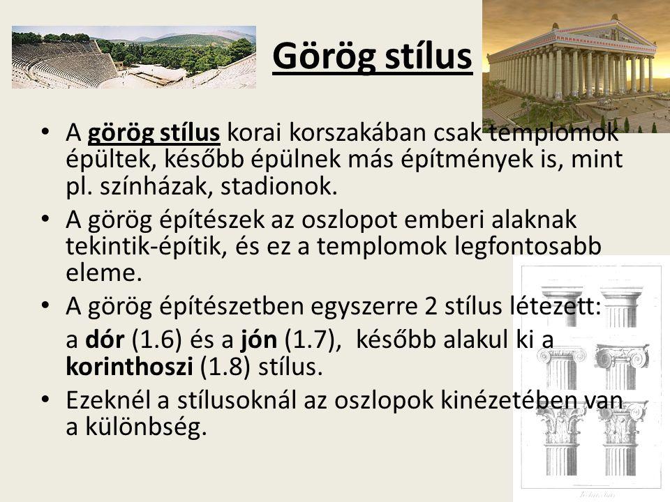 Görög stílus A görög stílus korai korszakában csak templomok épültek, később épülnek más építmények is, mint pl.